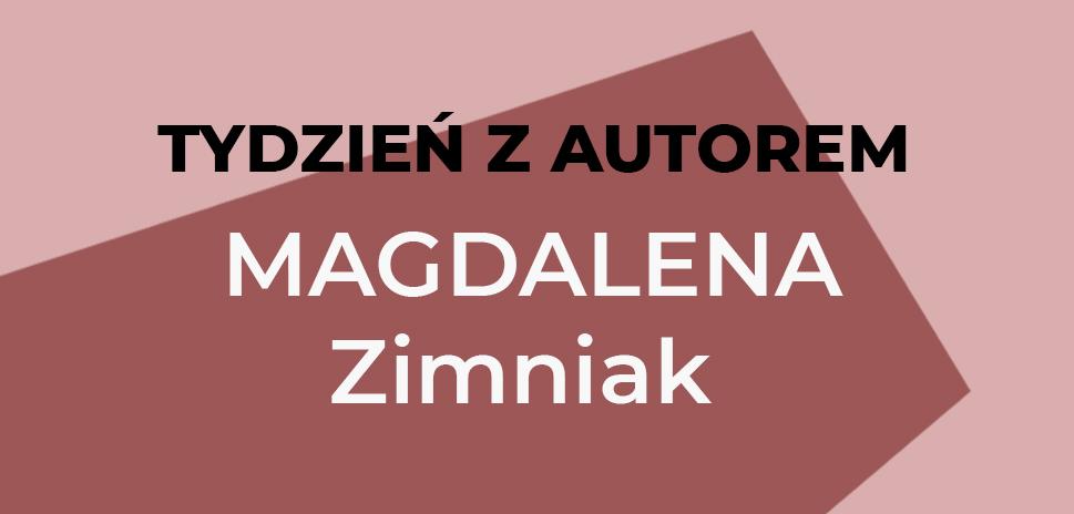 Tydzień z autorem - Magdalena Zimniak
