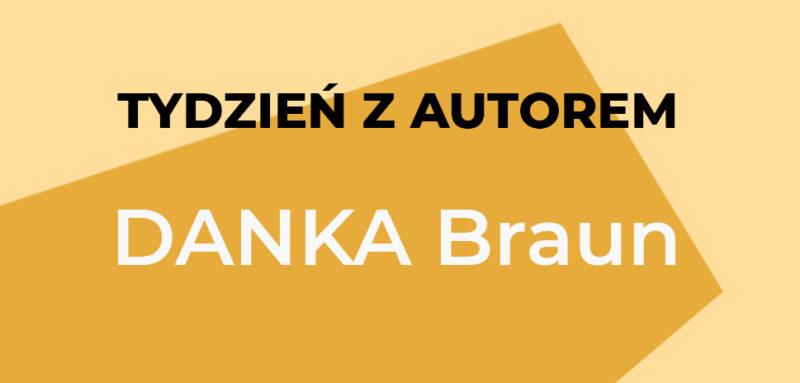 Tydzień z autorem Danka Braun