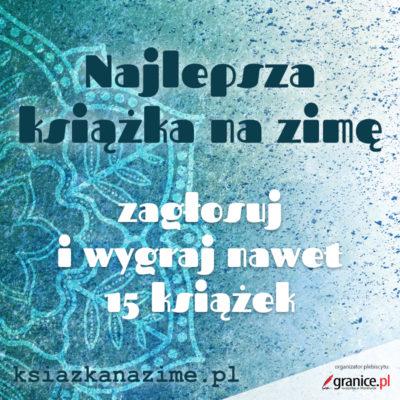 """Z wielką radością informujemy, że w plebiscycie serwisu Granice.pl -""""Najlepsza książka na zimę"""", udział biorą aż dwa nasze tytuły!"""